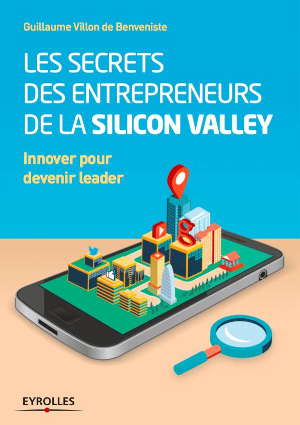 Les secrets des entrepreneurs de la Silicon Valley - innover pour devenir leader - Eyrolles - Guillaume Villon de Benveniste
