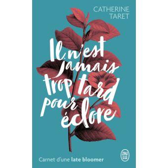 Il n'est jamais trop tard pour éclore – Catherine Taret