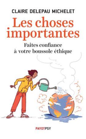 Les choses importantes : Faites confiance à votre boussole éthique – Claire Delepeau Michelet