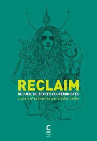 Reclaim, recueil de textes écoféministes - Emilie Hache